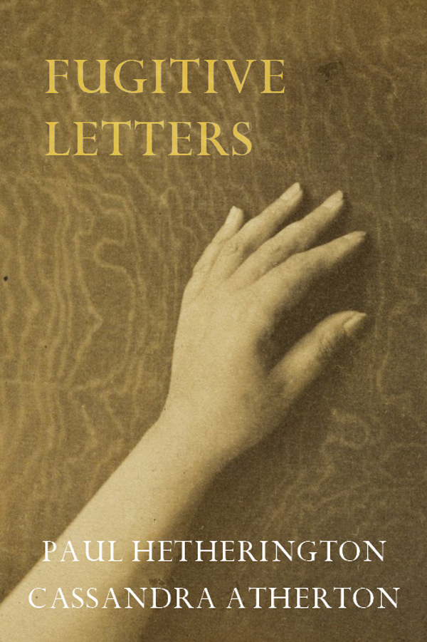 Fugitive Letters by Paul Hetherington and Cassandra Atherton