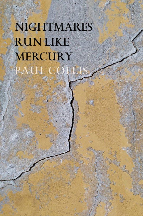 Nightmares run like mercury by Paul Collis